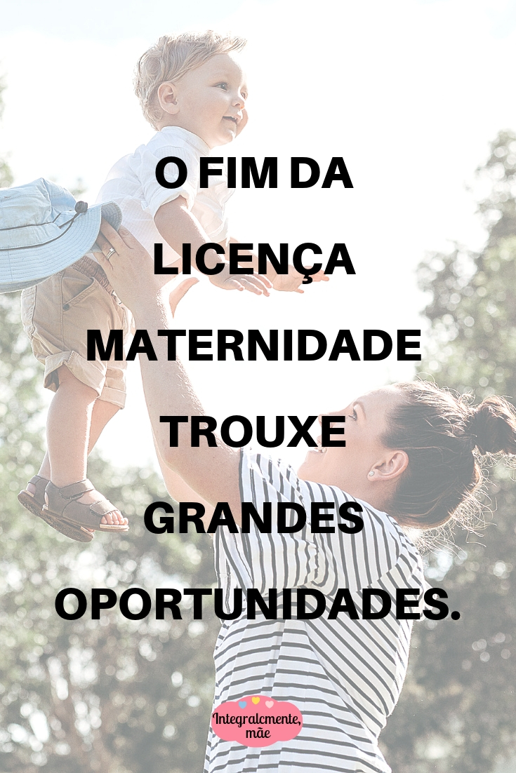 O FIM DA LICENÇA MATERNIDADE TROUXE GRANDES OPORTUNIDADES.