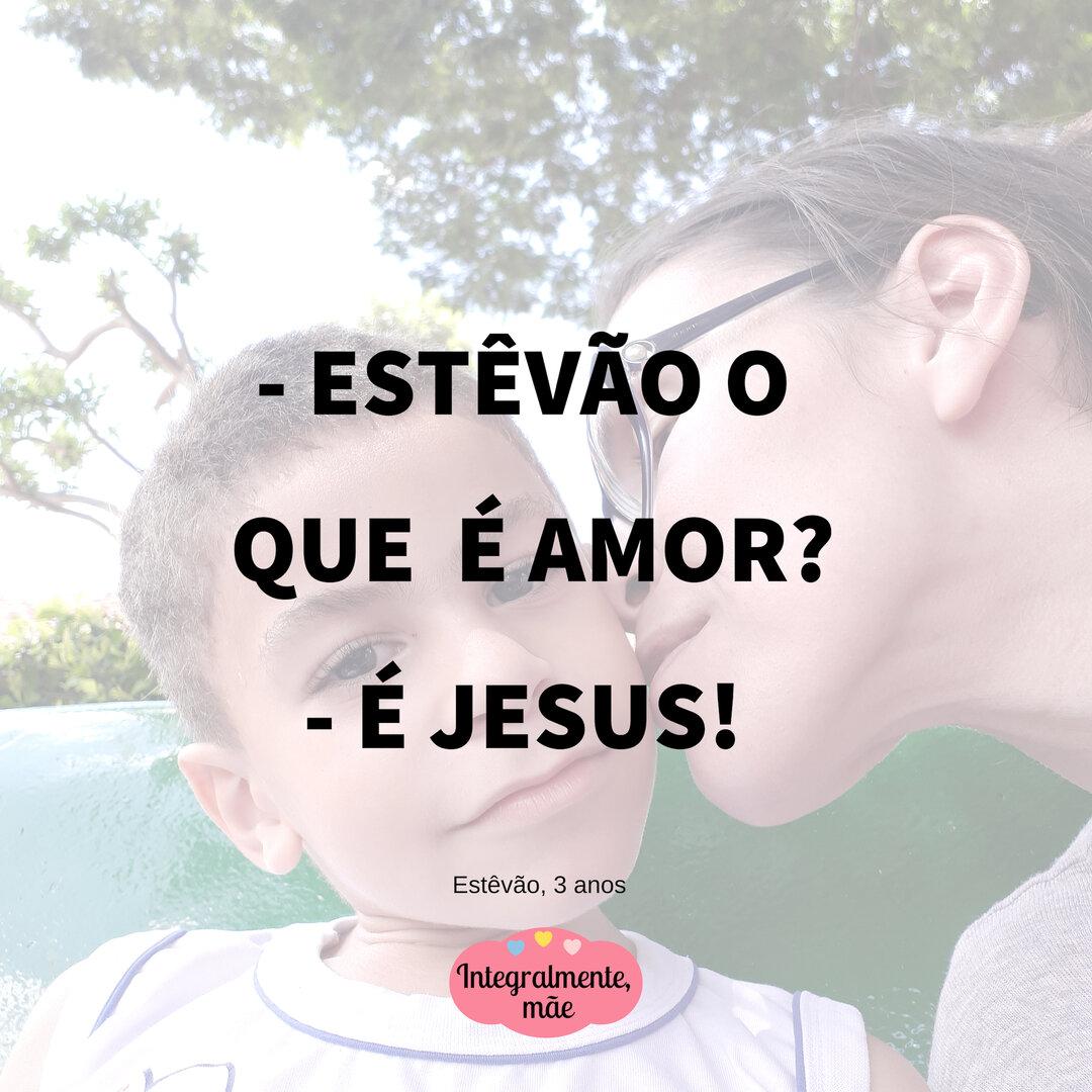 O AMOR DE JESUS CONTADO PELO MEU FILHO